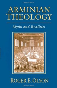 "Roger Olson's ""Arminian Theology: Myths and Realities"""